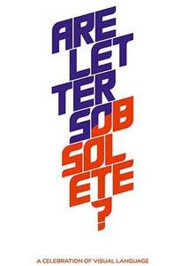 Are Letters Obsolete? A Celebration of Visual Language. Auss...