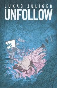 Unfollow - Lesung mit Lukas Jüliger
