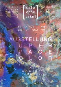 Austellung SUPER SPACE COLOR im Café ohne Titel