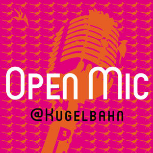 Open Mic @ Kugelbahn Wedding