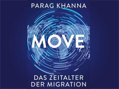 """Parag Khanna """"Move: Das Zeitalter der Migration"""""""