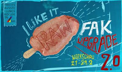 I Like It RAW – FAK upgrade 2.0. Werkschau/Ausstellung