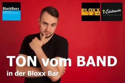 TON VOM BAND - die Kunstfabrik in der BLOXX BAR